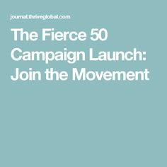 The Fierce 50 Campaign Launch: Join the Movement