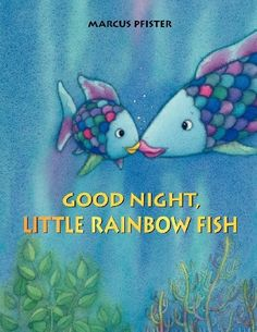 Good Night, Little Rainbow Fish! (Rainbow Fish (North-South Books)) by Marcus Pfister, http://www.amazon.com