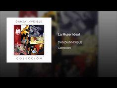 Danza invisible: La mujer ideal. Letra en http://www.coveralia.com/letras/la-mujer-ideal-danza-invisible.php