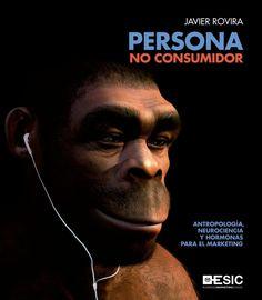 Persona no consumidor : antropología, neurociencia, y hormonas para el marketing / Javier Rovira. Madrid : ESIC, 2017. http://cataleg.ub.edu/record=b2219153~S1*cat #bibeco