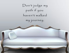 Vinyl Wall Decal Art Saying Quote Decor - Don't Judge my Path if Journey