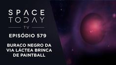 Buraco Negro da Via Láctea Brinca de Paintball - Space Today TV Ep.579