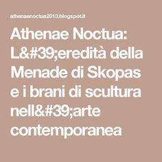 Athenae Noctua: L'eredità della Menade di Skopas e i brani di scultura nell'arte contemporanea