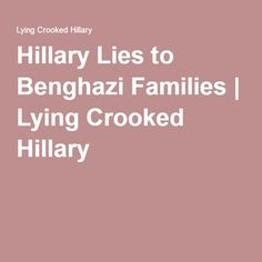 Hillary Lies to Benghazi Families | Lying Crooked Hillary