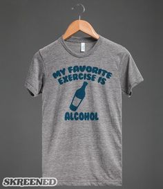 Funny drinking humor, my favorite exercise is alcohol. Funny lazy slacker drinking party graphic t-shirts in which to get totally wasted. #Skreened