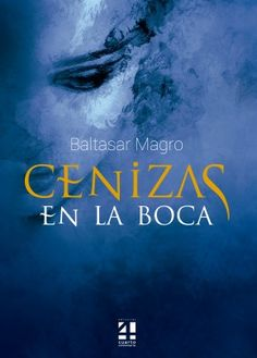 Cenizas en la Boca, de Baltasar Magro - Editorial: Cuarto centenario - Signatura: N MAG cen - Código de barras: 3289781