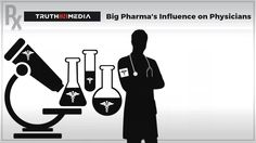 """Truth in Media: Big Pharma Manipulates Physicians and Corrupts """"Best Pra..."""