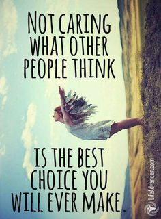 Not Caring What Other People Think Is The Best Choice You Will Ever make #quotes via @lifeadvancer - lifeadvancer.com