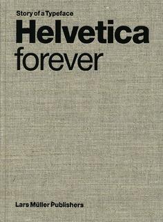 Helvetica Forever — Lars Muller Publishers