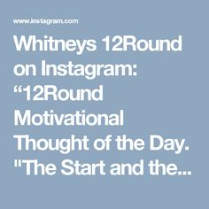 """Whitneys 12Round on Instagram: """"12Round Motivational Thought of the Day. """"The Start and the End"""". You will discover yourself along the journey. Embrace the journey. #w12r…"""""""