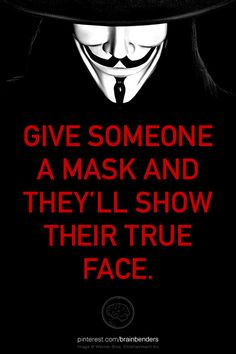 Give someone a mask and they'll show their true face.--Oscar Wilde