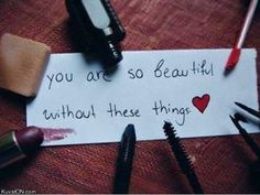 Here's what I have to say about this: yes you are beautiful with out makeup. But I also think it's okay to wear makeup. Like I don't wear it that much, but when I have some on I feel pretty and I think that that's okay. Inspirational Quotes For Girls, Quotes To Live By, Inspiring Quotes, Inspiring Things, Inspiring Pictures, Awesome Things, Quote Pictures, Inspirational Thoughts, Awesome Stuff