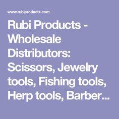 Rubi Products - Wholesale Distributors: Scissors, Jewelry tools, Fishing tools, Herp tools, Barber Scissors, Beauty tools, Hobby Tools, Beading Tools, Shears