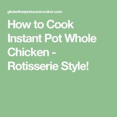 How to Cook Instant Pot Whole Chicken - Rotisserie Style!