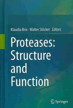 Proteases : structure and function / Klaudia Brix, Walter Stocker, editors. Springer, cop. 2013