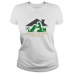 a house is not a home without a pet T-Shirts, Hoodies. Get It Now ==►…