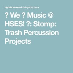 ♫ We ❤ Music @ HSES! ♫: Stomp: Trash Percussion Projects