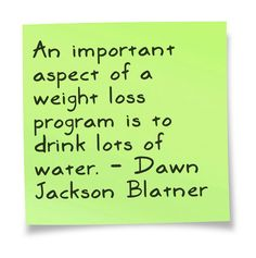 An important aspect of a weight loss program is to drink lots of water. - Dawn Jackson Blatner