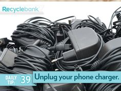 Unplug your phone charger on your way out this morning to avoid vampire energy.