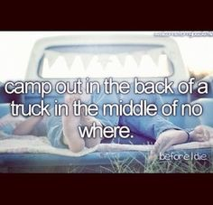 [Not done yet] Camp out in the back of a truck in the middle of nowhere.