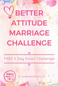 Tired of feeling frustrated with your husband all the time? Wish you could make changes in your marriage, but not sure where to start?  Join the Better Attitude Marriage Challenge to start understanding and experiencing how you can make a difference in your marriage!   Click here to learn more and to join --->> http://www.wellnessmomlife.com/marriage-challenge