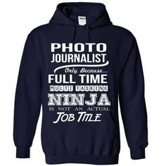 PHOTO JOURNALIST Only Because Full Time Multi Tasking NINJA Is Not An Actual Job Title T Shirts, Hoodies. Check price ==► https://www.sunfrog.com/No-Category/PHOTO-JOURNALIST--Job-title-5025-NavyBlue-Hoodie.html?41382 $35.99