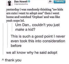 I'm about to watch Orphan and now i'm a little worried. I definitely know why Dan said adopt <<< Orphan is one of my faves lol