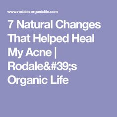 7 Natural Changes That Helped Heal My Acne | Rodale's Organic Life