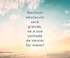 Nenhum obstáculo será grande, se a sua vontade de vencer for maior! (...) https://www.frasesparaface.com.br/nenhum-obstaculo-sera-grande-se-a-sua-vontade/