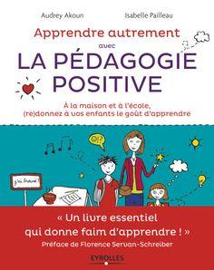 Apprendre autrement avec la Pédagogie positive, signée par Audrey Akoun et Isabelle Pailleau (Editions Eyrolles) Ce livre à pour vocation de (re)donner à nos enfants le goût d'apprendre avec des méthodes telles que le Mind Mapping.