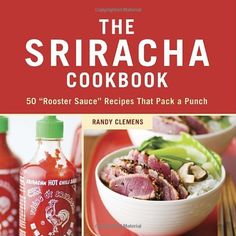 Two Hot Cookbooks For Totally Tasty Sriracha Recipes - http://www.pepperscale.com/sriracha-recipes/