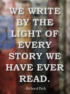 """We write by the light of every story we have ever read."" - Richard Peck #quotes #writing"