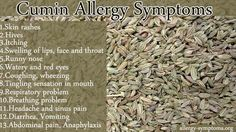 Cumin Allergy Symptoms  Due to its distinct flavor and its ability to improve digestion, cumin has been used for culinary purposes. Though cumin allergy is uncommon, there are few people who're hypersensitive to proteins in cumin.   http://allergy-symptoms.org/cumin-allergy/