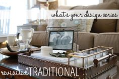 """Finding Your Design Style – What's Your Style Series - I have defined my as """"Revisited Traditional"""""""