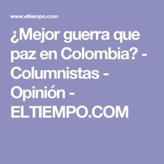 ¿Mejor guerra que paz en Colombia? - Columnistas - Opinión - ELTIEMPO.COM