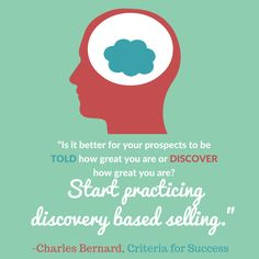 """""""Is it better for your prospects to be told how great you are or to discover how great you are? Start practicing discovery based selling."""" #CharlesBernard #CriteriaforSuccess  #leadership #motivationalquote #salestip #sales #marketing"""