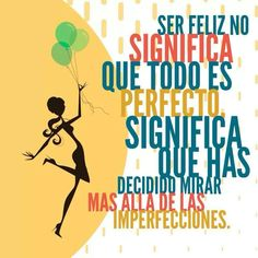Siii seamos felices!!!!