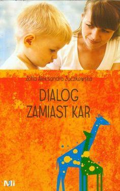 Dialog zamiast kar - Żuczkowska Zofia Aleksandra | Książka | merlin.pl Parenting Books, Kids And Parenting, Teacher, Education, Reading, School, Cover, Personal Organizer, Therapy