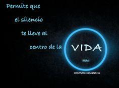 Permite que el silencio te lleve al centro de la vida. Rumi