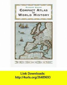 Random House Compact Atlas of World History Edited by Geoffrey Parker (9780375705052) Geoffrey Parker , ISBN-10: 0375705058  , ISBN-13: 978-0375705052 ,  , tutorials , pdf , ebook , torrent , downloads , rapidshare , filesonic , hotfile , megaupload , fileserve