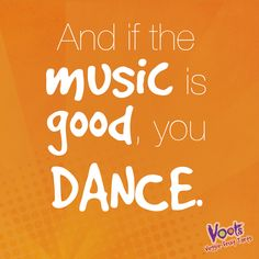"""""""And if the music is good, you dance"""""""