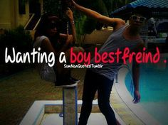 I want a boy bestfriend. And that's just who I am.