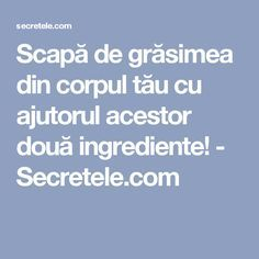 Scapă de grăsimea din corpul tău cu ajutorul acestor două ingrediente! - Secretele.com Loving Your Body, Loose Weight, Good To Know, Health Fitness, Love You, Pandora, Loosing Weight, Te Amo, Je T'aime