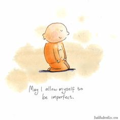 Buddha Doodles - May I allow myself to be imperfect. Tiny Buddha, Little Buddha, Buddah Doodles, Self Compassion, Illustration, Yoga Quotes, Spiritual Quotes, Decir No, Im Not Perfect