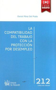 La compatibilidad del trabajo con la protección por desempleo / Daniel Pérez del Prado.     Tirant lo Blanch, 2015