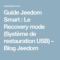 Guide Jeedom Smart : Le Recovery mode (Système de restauration USB) – Blog Jeedom