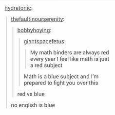 Red vs Blue Math Binder. For me: English: Red Math: Orange History: Yellow Science: Green