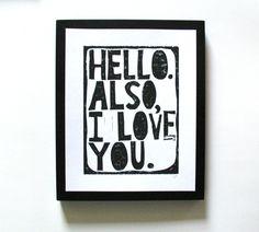 LINOCUT PRINT - Hello.  Also, I love you BLACK letterpress typography valentine poster 8x10. $20.00, via Etsy.