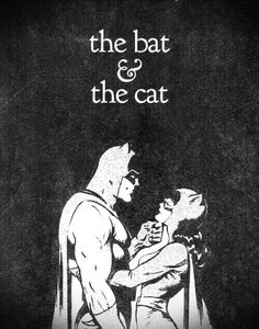 The Cat & The Bat. yeah that's the way I think of it sometimes. Is that so wrong.