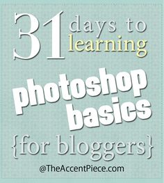 31 Days to Learning Photoshop Basics for Bloggers...if I ever decide to take the photoshop plunge